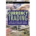 Philip Gotthelf Currency Trading How to Access and Trade the World's Biggest Market