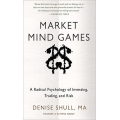 Denise Shull–Market Mind Games A Radical Psychology of Investing,Trading and Risk with Dan Passarelli Trading Option Greeks
