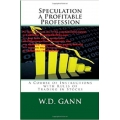 W.D.Gann - Speculation a Profitable Profession. A Course of Introduction to Stocks (Total size: 1.8 MB Contains: 5 files)