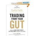 Trading from Your Gut How to Use Right Brain Instinct and Left Brain Smarts to Become a Master Trader